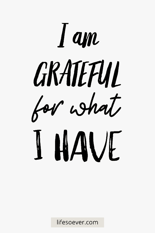 I am grateful for what I have