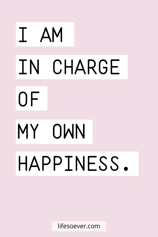 I am in charge of my own happiness