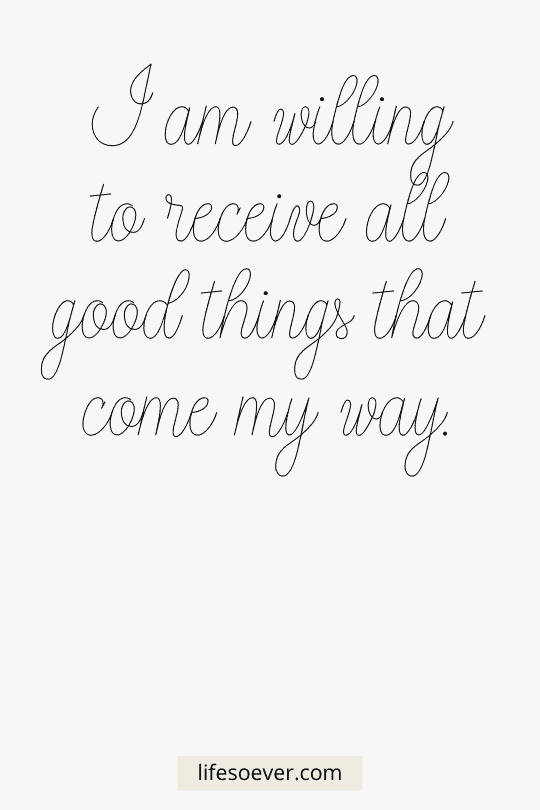 I am willing to receive all good things that come my way