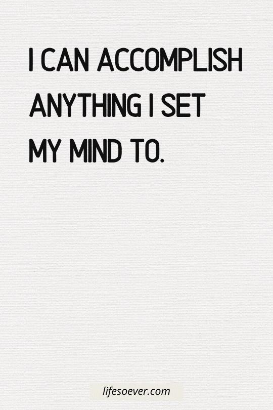 I can accomplish anything I set my mind to