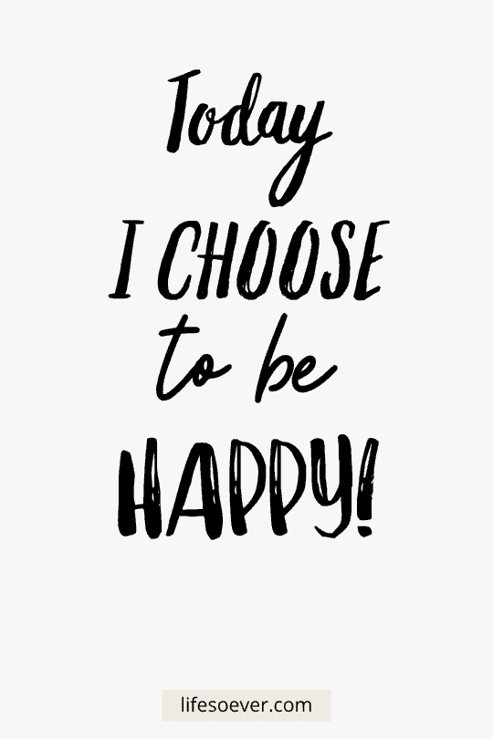 Today I choose to be happy!