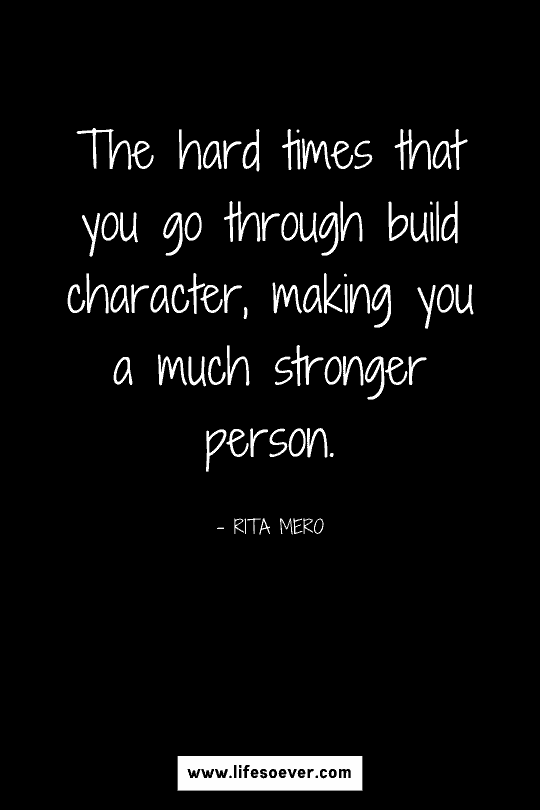 Inspirational quote about becoming a stronger person through hard times
