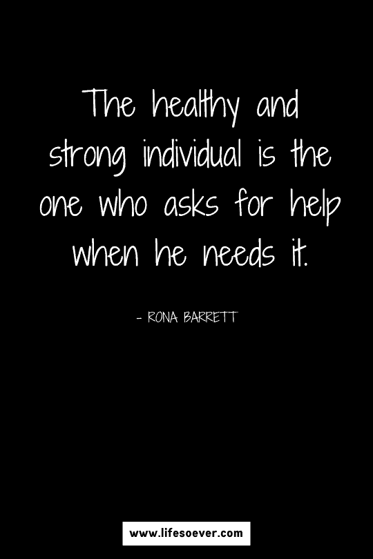 quote about asking for help being a strength and not a weakness